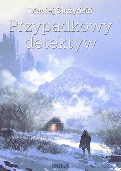 Przypadkowy detektyw-Ślużyński Maciej