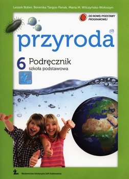 Przyroda 6. Podręcznik. Szkoła podstawowa-Targos-Panak Berenika, Wilczyńska-Wołoszyn Maria M., Bober Leszek