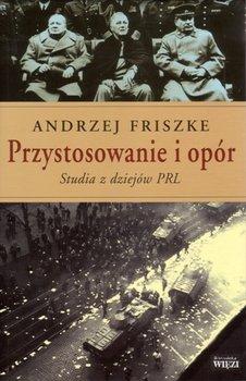 Przystosowanie i Opór. Studia z Dziejów PRL-Friszke Andrzej