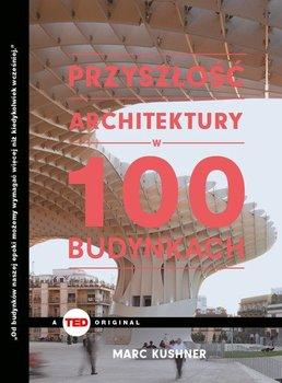 Przyszłość architektury w 100 budynkach-Kushner Marc