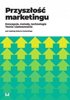 Przyszłość marketingu. Koncepcje, metody, technologie. Teoria i zastosowanie-Kozielski Robert