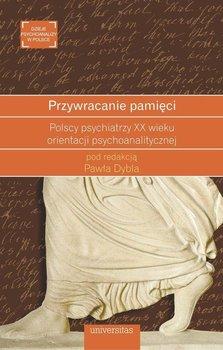 Przywracanie pamięci. Polscy psychiatrzy XX wieku orientacji psychoanalitycznej-Opracowanie zbiorowe