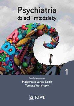 Psychiatria dzieci i młodzieży Tom 1-Janas-Kozik Małgorzata, Wolańczyk Tomasz