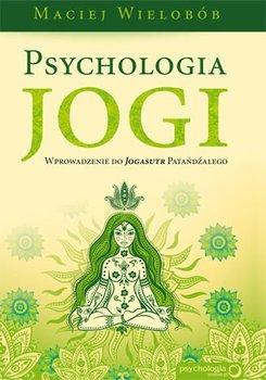 Psychologia jogi. Wprowadzenie do Jogasutr Patańdźalego-Wielobób Maciej