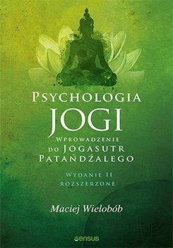 """Psychologia jogi. Wprowadzenie do """"Jogasutr"""" Patańdźalego-Wielobób Maciej"""