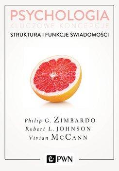 Psychologia. Kluczowe koncepcje. Tom 3. Struktura i funkcje świadomości-Zimbardo Philip, Johnson Robert, McCann Vivian