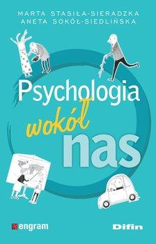 Psychologia wokół nas-Stasiła-Sieradzka Marta, Sokół-Siedlińska Aneta