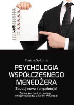 Psychologia współczesnego menedżera. Zbuduj nowe kompetencje! Zestaw kursów doskonalących umiejętności pracy z ludźmi w biznesie-Sędzimir Tomasz