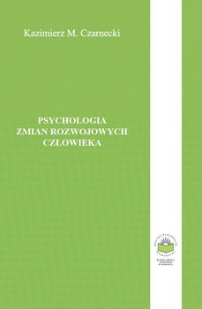 Psychologia zmian rozwojowych człowieka-Czarnecki Kazimierz