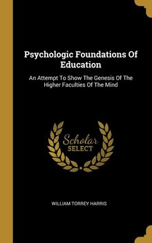 Psychologic Foundations Of Education-Harris William Torrey