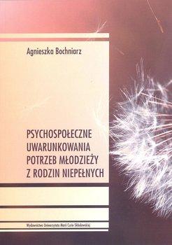 Psychospołeczne uwarunkowania potrzeb młodzieży z rodzin niepełnych-Bochniarz Agnieszka