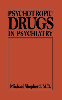 Psychotropic Drugs in Psychiat (Psychotropic Drugs in Psychiatry C) - Shepherd Michael