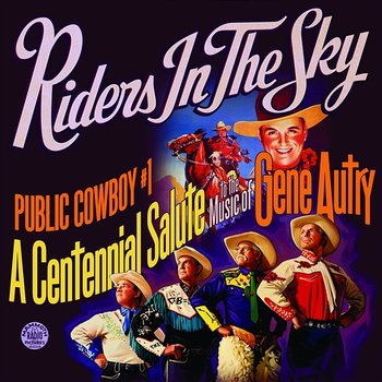 Public Cowboy #1: Centennial Salute to Gene Autry - Riders In The Sky