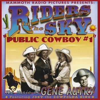 """Public Cowboy #1: The Music Of Gene Autry-Riders In The Sky feat. Joey """"The Cowpolka King"""""""