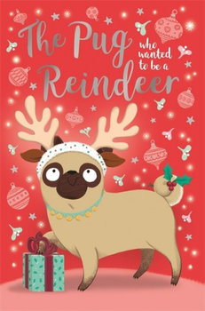 Pug Who Wanted to Be A Reindeer-Swift Bella