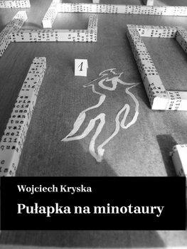 Pułapka na minotaury-Kryska Wojciech