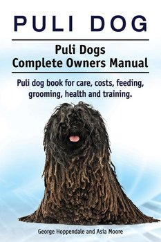 Puli dog. Puli Dogs Complete Owners Manual. Puli dog book for care, costs, feeding, grooming, health and training.-Hoppendale George