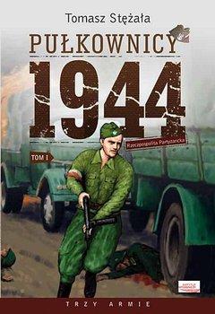 Pułkownicy 1944. Tom 1. Rzeczpospolita partyzancka-Stężała Tomasz