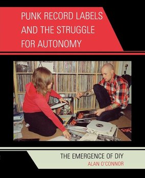 Punk Record Labels and the Struggle for Autonomy-O'connor Alan