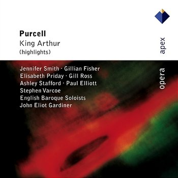 Purcell : King Arthur - Jennifer Smith, Gillian Fisher, Elisabeth Priday, Gill Ross, Ashley Stafford, Paul Elliott, Stephen Varcoe, John Eliot Gardiner & English Baroque Soloists