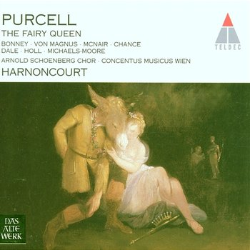Purcell : The Fairy Queen - Barbara Bonney, Sylvia McNair, Michael Chance, Robert Holl, Nikolaus Harnoncourt & Concentus Musicus Wien