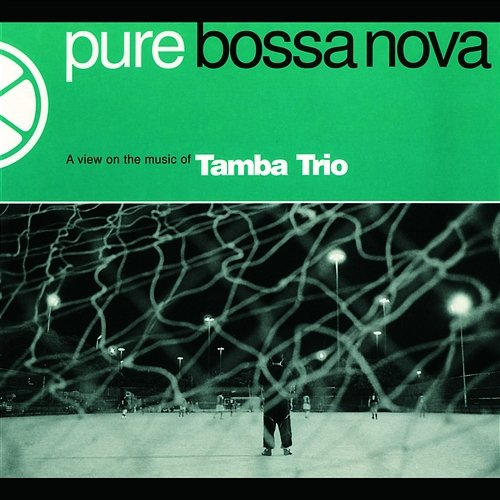Tamba Trio - Pure Bossa Nova - A View On The Music Of Tamba Trio