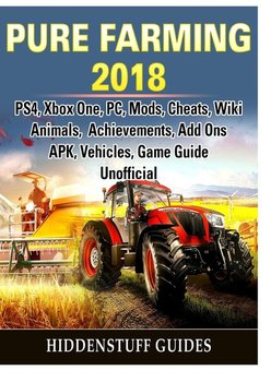 Pure Farming 2018, PS4, Xbox One, PC, Mods, Cheats, Wiki, Animals, Achievements, Add Ons, APK, Vehicles, Game Guide Unofficial-Guides Hiddenstuff