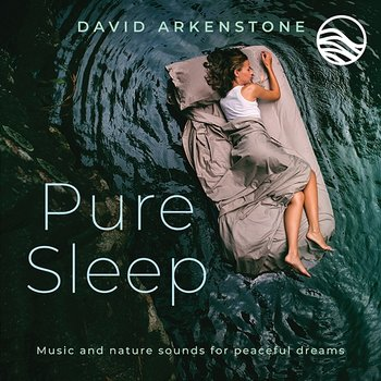 Pure Sleep: Music And Nature Sounds For Peaceful Dreams - David Arkenstone