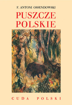 Puszcze polskie. Cuda Polski-Ossendowski Antoni Ferdynand