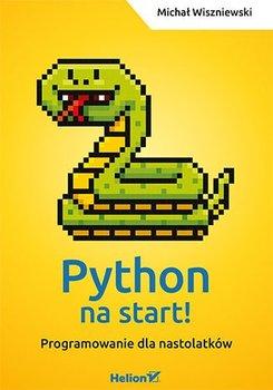 Python na start! Programowanie dla nastolatków-Wiszniewski Michał