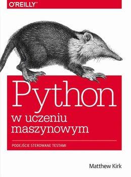 Python w uczeniu maszynowym. Podejście sterowane testami-Kirk Matthew