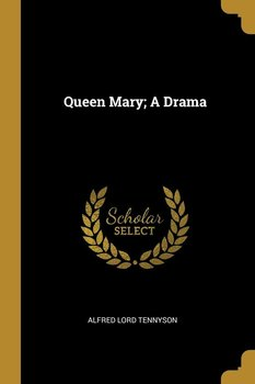 Queen Mary; A Drama - Tennyson Alfred Lord