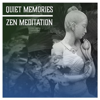 Quiet Memories – Zen Meditation, Reflection Time, Nature Background Music,  Release Your Mind, Soothing Music, Tranquil Moments (Album mp3)