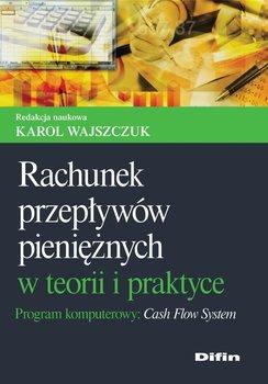 Rachunek przepływów pieniężnych w teorii i praktyce. Program komputerowy Cash Flow System                      (ebook)