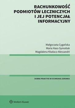 Rachunkowość podmiotów leczniczych i jej potencjał informacyjny-Cygańska Małgorzata, Kludacz-Alessandri Magdalena, Hass-Symotiuk Maria