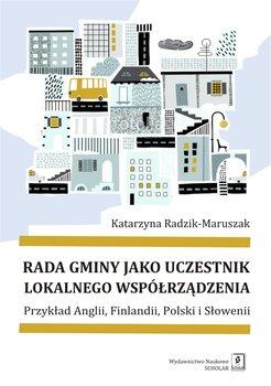 Rada gminy jako uczestnik lokalnego współrządzenia. Przykład Anglii, Finlandii, Polski i Słowenii-Radzik-Maruszak Katarzyna