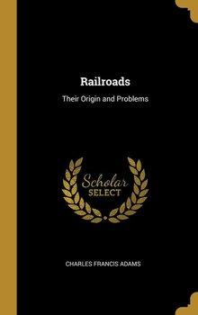 Railroads-Adams Charles Francis