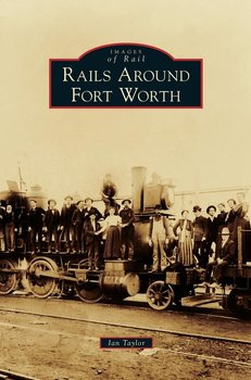Rails Around Fort Worth - Taylor Ian