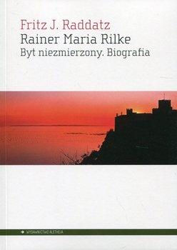 Rainer Maria Rilke. Byt niezmierzony. Biografia-Raddatz Fritz J.