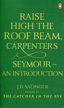 Raise High the Roof Beam, Carpenters. Seymour - an Introduction-Salinger J.D.