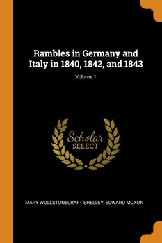 Rambles in Germany and Italy in 1840, 1842, and 1843; Volume 1 - Shelley Mary Wollstonecraft