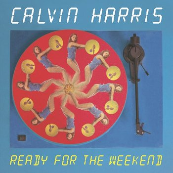 Ready For The Weekend-Calvin Harris