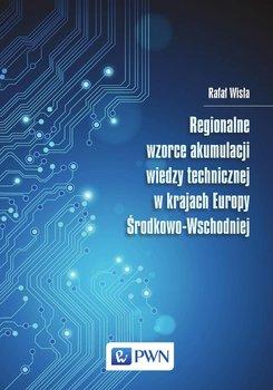 Regionalne wzorce akumulacji wiedzy technicznej w krajach Europy Środkowo-Wschodniej                      (ebook)