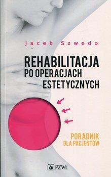 Rehabilitacja po operacjach estetycznych. Poradnik dla pacjentów-Opracowanie zbiorowe