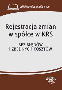 Rejestracja zmian w spółce w KRS. Bez błędów i zbędnych kosztów                      (ebook)