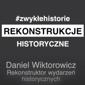 Rekonstrukcje historyczne - Daniel Wiktorowicz - Zwykłe historie - podcast-Poznański Karol