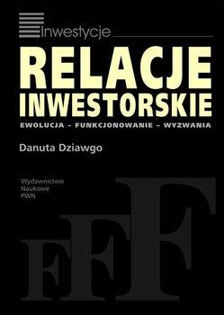 Relacje inwestorskie. Ewolucja, funkcjonowanie, wyzwania                      (ebook)