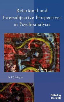 Relational and Intersubjective Perspectives in Psychoanalysis - Mills Jon