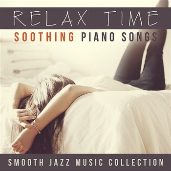Relax Time: Soothing Piano Songs - Smooth Jazz Music Collection, Romantic  Music, Royal Lullabies (Baby Music), Pregnant Women, Relaxing Bath &  Shower,