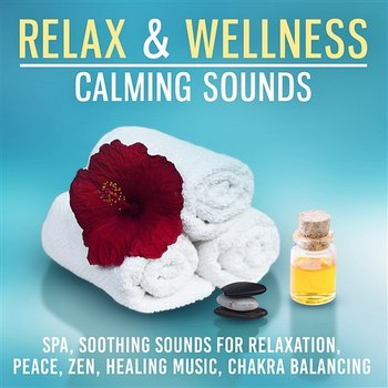 Relax & Welness Calming Sounds: Spa, Soothing Sounds for Relaxation, Peace, Zen, Healing Music, Chakra Balancing-Just Relax Music Universe